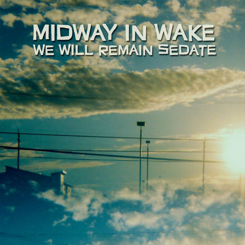 Midway In Wake - We Will Remain Sedate